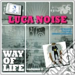 Luca Noise - Way Of Life Vol.2 cd musicale di Luca Noise