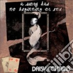 Daisy Chains - A Story Has No Beginning Or End cd musicale di Chains Daisy
