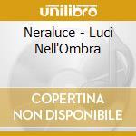 Neraluce - Luci Nell'Ombra cd musicale di Neraluce