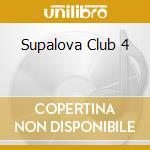 SUPALOVA CLUB 4 cd musicale di ARTISTI VARI