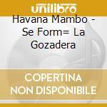 SE FORMO' LA GOZADERA cd musicale di HAVANA MAMBO