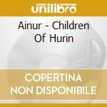 CHILDREN OF HURIN (CD) cd musicale di AINUR