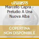 Preludio ad una nuova alba cd musicale di Marcello Capra
