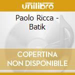 Paolo Ricca - Batik cd musicale di RICCA PAOLO