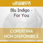 FOR YOU cd musicale di BLU INDIGO