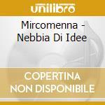 Mircomenna - Nebbia Di Idee cd musicale di MIRCOMENNA