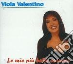 Viola Valentino - Le Mie Piu' Belle Canzoni cd musicale di VALENTINO VIOLA