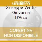 Verdi Giuseppe - Givanna D'Arco, Renata Tebaldi, Carlo Bergonzi, Rolando Panerai cd musicale