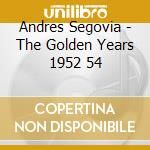 Andres Segovia - The Golden Years 1952 54 cd musicale