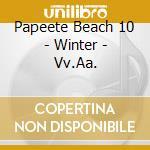 PAPEETE BEACH 10 - W cd musicale di ARTISTI VARI