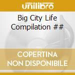Big City Life Compilation ## cd musicale di ARTISTI VARI