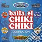 Baila El Chiki Chiki Compilation cd musicale di ARTISTI VARI