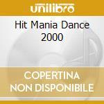 HIT MANIA DANCE 2000 cd musicale di ARTISTI VARI