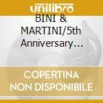 BINI & MARTINI/5th Anniversary (2cd) cd musicale di ARTISTI VARI