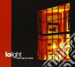 Lo Light - Time Has To Come cd musicale di Light Lo