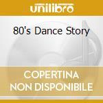80'S DANCE STORY cd musicale di ARTISTI VARI