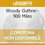 900 MILES cd musicale di GUTHRIE WOODY