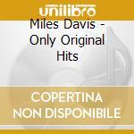ONLY ORIGINAL HITS cd musicale di DAVIS MILES