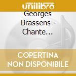 CHANTE BRASSENS                           cd musicale di BRASSENS GEORGES