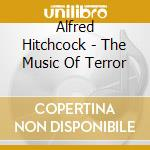 Alfred Hitchcock - The Music Of Terror cd musicale di HITCHCOCK ALFRED