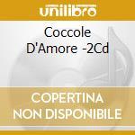COCCOLE D'AMORE (LE PIU' FAMOSE CANZONI ITALIANE VINTAGE) cd musicale di ARTISTI VARI