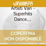 Artisti Vari - Superhits Dance Superstar 2001 cd musicale di ARTISTI VARI