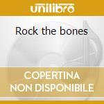 Rock the bones cd musicale di Artisti Vari