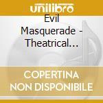 Evil Masquerade - Theatrical Madness cd musicale di EVIL MASQUERADE