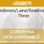 Andersen/Laine/Readman - Three cd musicale di ANDERSEN/LAINE/READM
