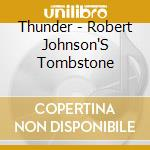 ROBERT JOHNSON'S TOMBSTONE cd musicale di THUNDER