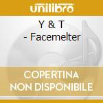 Facemelter cd musicale di Y & T