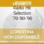 RADIO HIT SELECTION '70-'80-'90 cd musicale di ARTISTI VARI