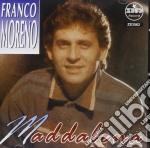 Franco Moreno - Maddalena cd musicale di MORENO FRANCO