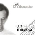 Gigi D'alessio - Fuori Dalla Mischia cd musicale di D'ALESSIO GIGI