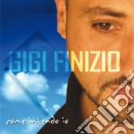 Gigi Finizio - Come Intendo Io cd musicale di FINIZIO GIGI