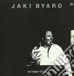 Jaki Byard - To Them To Us cd musicale di Jaki Byard