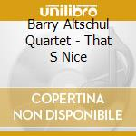 Barry Altschul Quartet - That S Nice cd musicale di Barry altschul quart