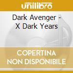 X DARK YEARS                              cd musicale di Avenger Dark