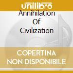 ANNIHILATION OF CIVILIZATION              cd musicale di EVILDEAD