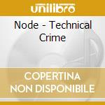 Node - Technical Crime cd musicale di NODE