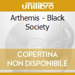 Arthemis - Black Society cd musicale di ARTHEMIS