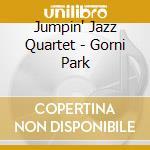 Jumpin' Jazz Quartet - Gorni Park cd musicale di JUMPIN' JAZZ QUARTET