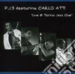 P.j.3 Feat.carlo Atti - Live @ Torino Jazz Club cd musicale di P.J.3 FEAT.CARLO ATT