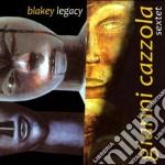 Gianni Cazzola Sextet - Blakey Legacy cd musicale di GIANNI CAZZOLA SEXTE