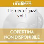 History of jazz vol 1 cd musicale di Artisti Vari
