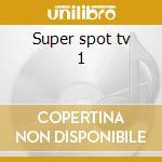 Super spot tv 1 cd musicale