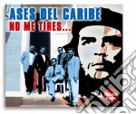 Ases Del Caribe No Me Tires ... cd musicale di Ases de caribe