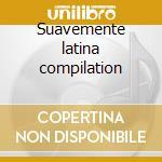 Suavemente latina compilation cd musicale di Artisti Vari
