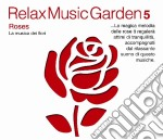 Relax Music Garden 05 - Roses cd musicale di ARTISTI VARI