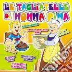 LE TAGLIATELLE DI NONNA PINA cd musicale di ARTISTI VARI